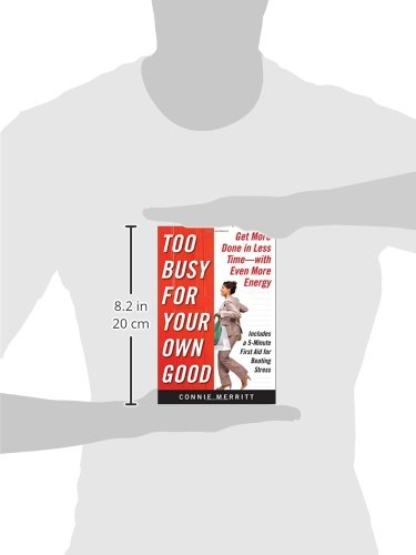 too busy for your own good get more done in less timewith even more energy merritt connie