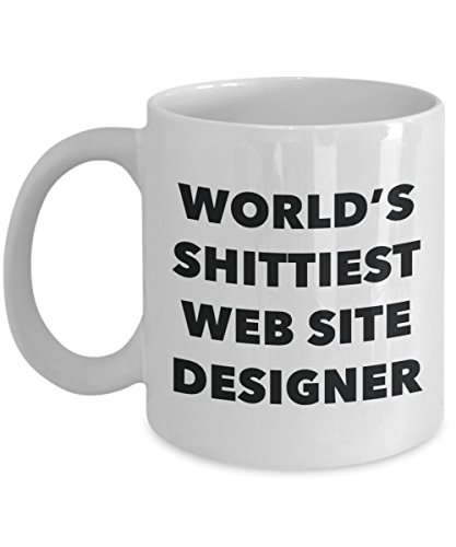 Web Site Designer Coffee Mug - World's Shittiest Web Site Designer - Web Site Designer Gifts - Funny Novelty Birthday Present Idea
