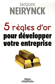 Book's Cover of 5 Règles d'or pour développer votre entreprise