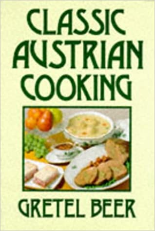 ccf39fa36122 Classic Austrian Cooking (Cookery Classics)  Amazon.co.uk  Gretel ...