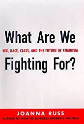 What Are We Fighting For?: Sex, Race, Class, and the Future of Feminism