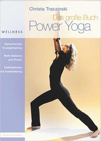 Das große Buch Power Yoga.: Christa Traczinski ...