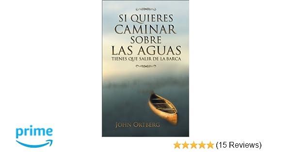 Si Quieres Caminas sobre las Aguas: John Ortberg: 9780829735369: Amazon.com: Books