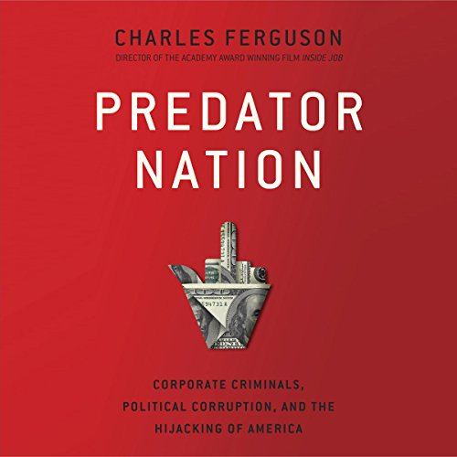 Predator Nation: Corporate Criminals, Political Corruption, and the Hijacking of America by Random House Audio