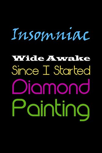 Insomniac - Wide Awake Since I Started Diamond Painting: Organizer Notebook to Track DP Art Projects (Journal for Diamond Painting Art Enthusiasts)