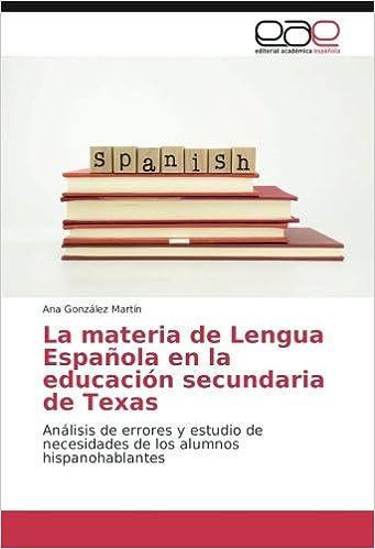 La materia de Lengua Española en la educación secundaria de Texas: Análisis de errores y estudio de necesidades de los alumnos hispanohablantes - 9783841763341: Amazon.es: González Martín, Ana: Libros