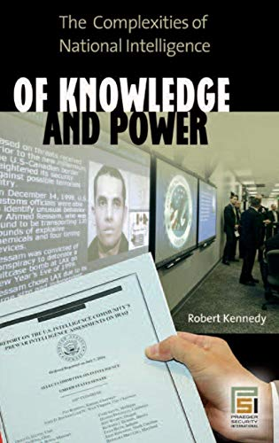 Of Knowledge and Power: The Complexities of National Intelligence (Praeger Security International)
