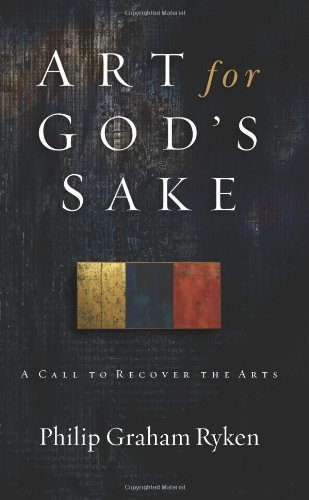 Art for God's Sake: A Call to Recover the (Art By God)