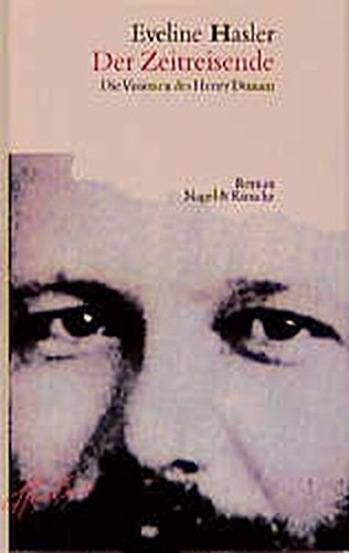 Der Zeitreisende: Die Visionen des Henry Dunant Roman