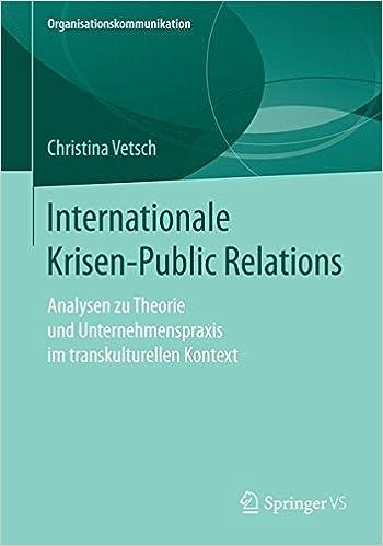 Internationale Krisen-Public Relations: Analysen zu Theorie und Unternehmenspraxis im transkulturellen Kontext (Organisationskommunikation)