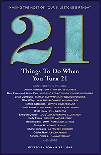 21 Things To Do When You Turn 21 21 Achievers On How To Make The Most Of Your 21st Milestone Birthday Milestone Series Ronnie Sellers Ronnie Sellers 9781416246336 Amazon Com Books