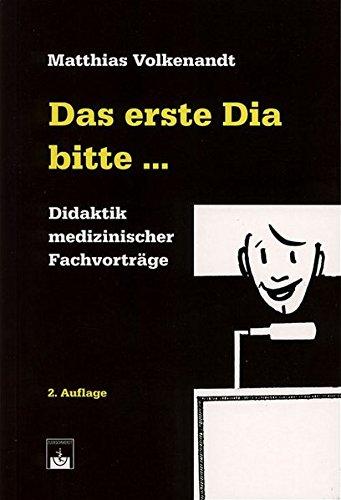 Das erste Dia bitte.: Didaktik medizinischer Fachvorträge