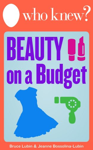 Who Knew? Beauty on a Budget: Save Money on Clothing, Make-Up, and Other Beauty Supplies with Do-It-Yourself Tips (Who Knew Tips)