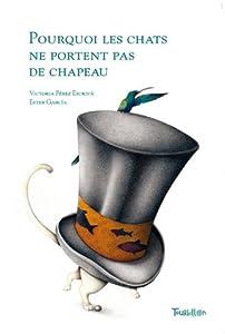 vignette de 'Pourquoi les chats ne portent pas de chapeau (Victoria Pérez Escriva)'