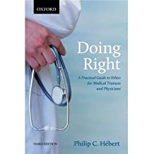 [ Doing Right: A Practical Guide to Ethics for Medical Trainees and Physicians Hebert, Philip C. ( Author ) ] { Paperback } 2014