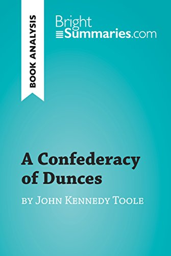 A Confederacy of Dunces by John Kennedy Toole (Book Analysis): Detailed Summary, Analysis and Reading Guide (BrightSummaries.com) (Kennedy Toole)