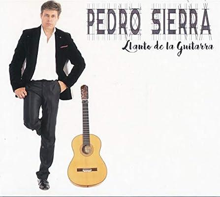 Llanto de la guitarra: Pedro Sierra, Pedro Sierra: Amazon.es: Música
