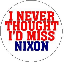 I Never Thought I'd Miss Nixon 1.25