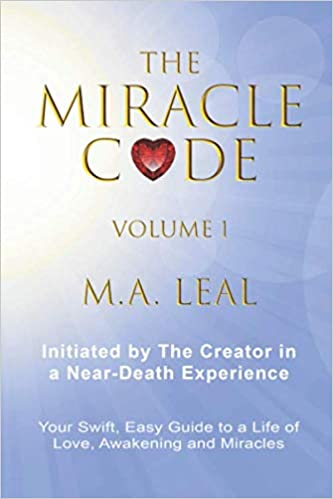 The Miracle Code - Volume I: INITIATED BY THE CREATOR IN A