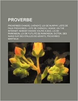 Proverbe Proverbes Chinois Chengyǔ Loi De Murphy Liste De Faux Proverbes Liste De Chengyu Adage On The Internet Amazon Com Br