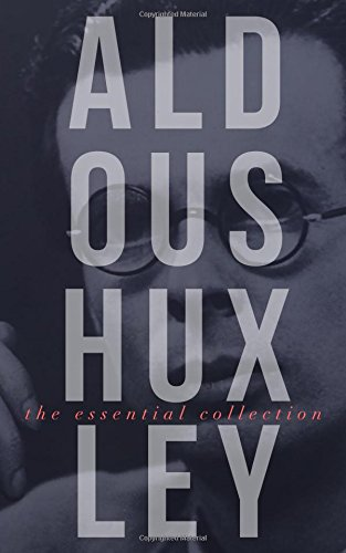 Aldous Huxley: The Essential Collection