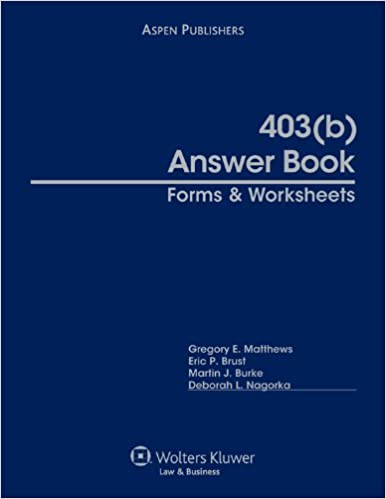 403(b) Answer Book: Forms and Worksheets: Gregory E. Matthews ...