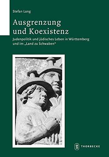 """Ausgrenzung und Koexistenz: Judenpolitik und jüdisches Leben in Württemberg und im """"Land zu Schwaben"""" (1492–1650) (Schriften zur südwestdeutschen Landeskunde, Band 63)"""
