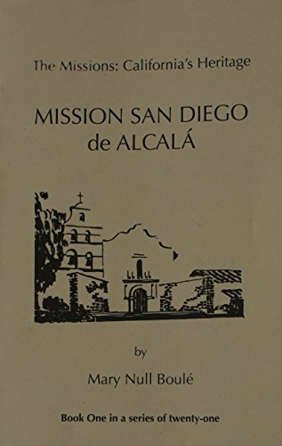The Missions: California's Heritage : Mission San Diego De Alcala