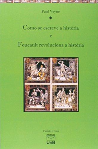 Como Se Escreve a História. Foucault Revoluciona a História