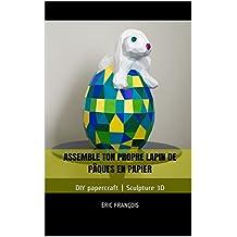 Assemble ton propre lapin de Pâques en papier: DIY papercraft | Sculpture 3D (Ecogami / sculpture en papier t. 41) (French Edition)