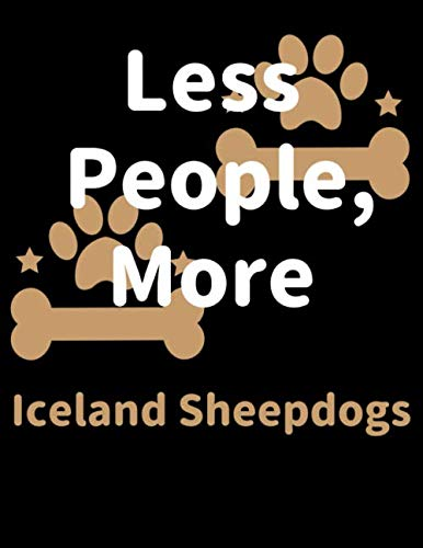 Less People, More Iceland Sheepdogs: Keep Track of Your Pet's Daily Activities, Food Diet, Medical History, Vaccinations, and Vet Visits. Make a List ... your Pet Sitter and Observations for your Vet (Visit Christmas Iceland)