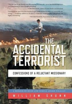 William Shunn: The Accidental Terrorist : Confessions of a Reluctant Missionary (Hardcover); 2015 Edition