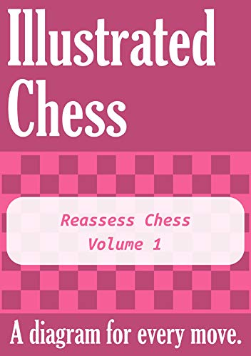Pdf Entertainment Reassess Chess - Volume 1: Illustrated Chess - A diagram for every move.