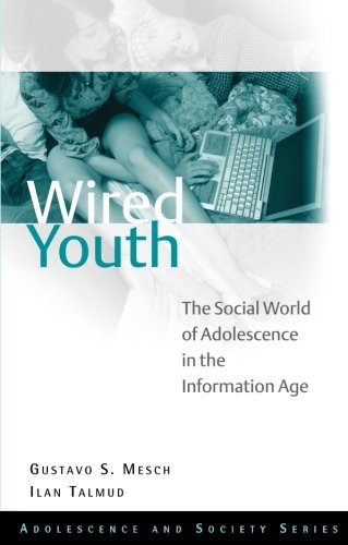 Wired Youth: The Social World of Adolescence in the Information Age (Adolescence and Society)
