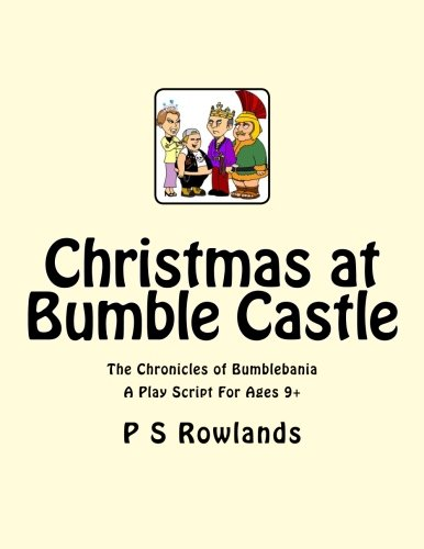 Download Christmas At Bumble Castle: A Play Script For Ages 9+ (The Chronicles of Bumblebania) (Volume 1) PDF