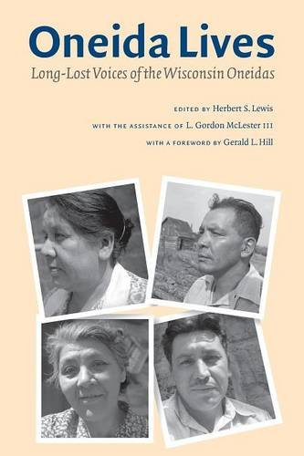 Oneida Lives: Long-Lost Voices of the Wisconsin Oneidas (The Iroquoians and Their World)
