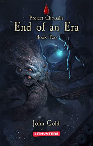 End of an Era: A Dystopian LitRPG Adventure (Project Chrysalis Book -