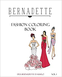 Amazon Com Bernadette Fashion Coloring Book Designs Of Gowns And