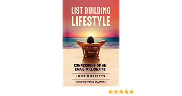 List Building Lifestyle: Confessions of an Email Millionaire