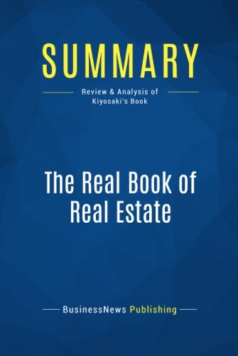 Summary: The Real Book of Real Estate: Review and Analysis of Kiyosaki