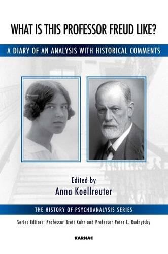 What is this Professor Freud Like?: A Diary of an Analysis with Historical Comments (The History of Psychoanalysis Series) (Reading Anna Freud)