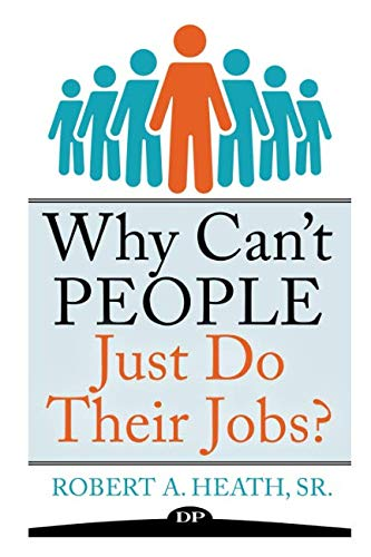 Why Can't People Just Do Their Jobs?: The Empowering Leader's Guide to Having More Fulfillment, Less Stress, and Getting the Best out of Those You Lead (Best Jobs For Lazy People)