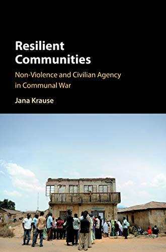 Resilient Communities: Non-Violence and Civilian Agency in Communal War (English Edition)