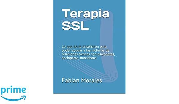 Terapia SSL: Lo que no te enseñaron para poder ayudar a las victimas de relaciones toxicas con psicópatas, sociópatas, narcisistas (Relaciones y . ...