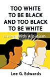 Too White to Be Black and Too Black to Be White, Lee G. Edwards, 1588200647