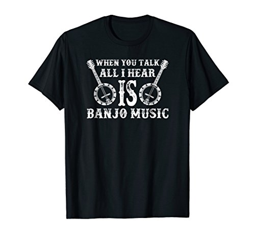 (When You Talk All I Hear Is Banjo Music T Shirts )