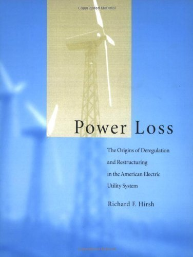 Power Loss: The Origins of Deregulation and Restructuring in the American Electric Utility System by Hirsh, Richard F. published by The MIT Press (2002)
