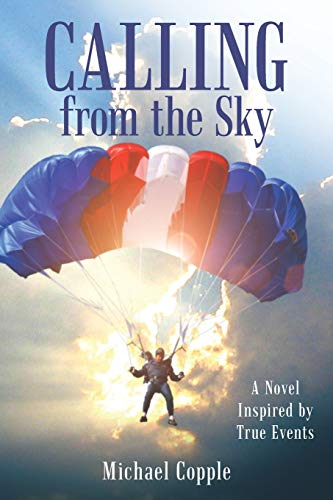 Book: Calling from the Sky - A Novel Inspired by True Events by Michael Copple