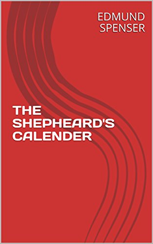 The Shepheardes Calender: Conteyning tvvelue Æglogues proportionable to the twelve monethes.