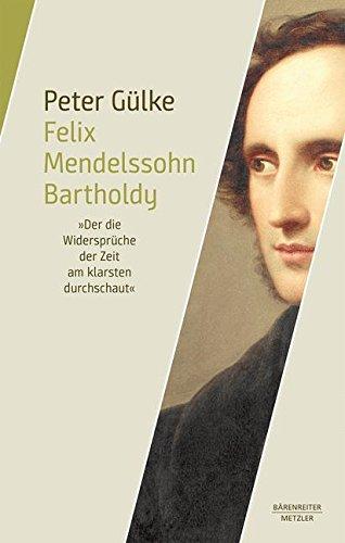 Felix Mendelssohn Bartholdy: Der die Widersprüche der Zeit am klarsten durchschaute (German Edition) pdf epub
